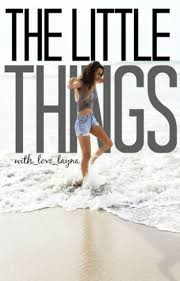 The Little Things - Alayna McCoy - Wattpad