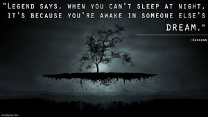 Quotes About Dreaming At Night Best of Legend Says When You Can't Sleep At Night It's Because You're