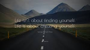 "Life Quotes About Finding Yourself Best Of George Bernard Shaw Quote ""Life Isn't About Finding Yourself Life"