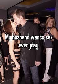 My husband wants sex everyday