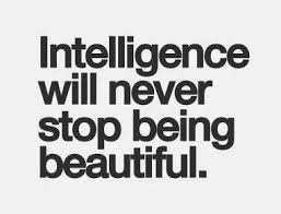 Quotes About Intelligence And Beauty Best Of Beauty Quote Intelligence Will Never Stop Being Beautiful Words