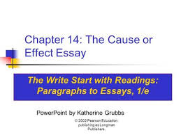 writing cause and effect essays ppt video online 2002 pearson education publishing as longman publishers chapter 14 the cause or