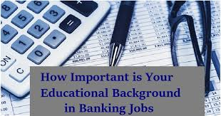 How Important Is Your Educational Background In Banking Jobs