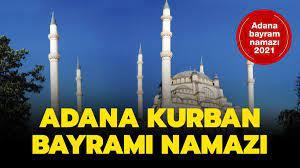 Adana bayram namazı 2021 saati kaçta kılınacak? Diyanet Adana Kurban  Bayramı namazı vakti!