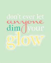 Don T Let Anyone Dim Your Light Quote Dont Ever Let Anyone Dim Your Glow Happy Quotes Quotable