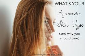 what s your ayurvedic skin type and why you should care the organic beauty