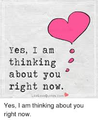 Love Quotescom Magnificent Yes I Am Thinking About You Right Now Like Love Quotescom Yes I Am
