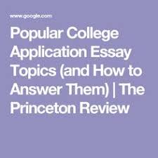 sample essay questions for college apps fastweb diagnostic  popular college application essay topics and how to answer them the princeton review