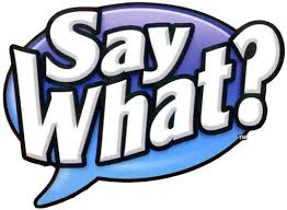 Image result for say what?