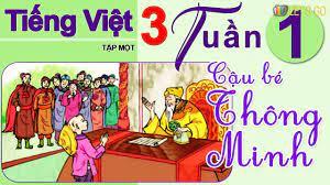 TIẾNG VIỆT LỚP 3: TUẦN 1 - CẬU BÉ THÔNG MINH
