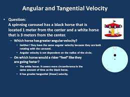 angular and tangential velocity question a spinning carousel has a black horse that is located