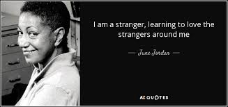 The Stranger Quotes Custom June Jordan Quote I Am A Stranger Learning To Love The Strangers