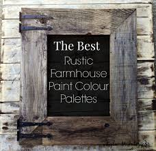 rustic paint colorsthe best rustic farmhouse paint colour palettes for interior