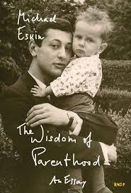 the wisdom of parenthood an essay paperback michael eskin the wisdom of parenthood an essay