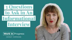 Good Questions To Ask In An Informational Interview 3 Questions To Ask In An Informational Interview How To Have A Great Informational Interview