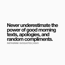 Good Morning Text Quotes Best of Never Underestimate The Power Of Good Morning Texts Apologies And