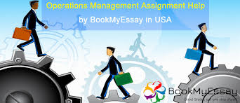 operations management assignment help by bookmyessay in usa  operation management assignment help
