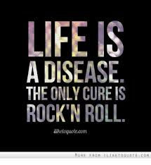 LIFE IS A DISEASE THE ONLY CURE IS ROCK N ROLL Iliketoquote Com MORE Stunning Rock And Roll Quotes
