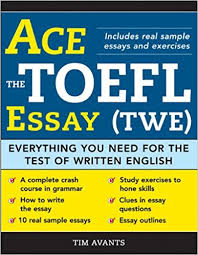 ace the toefl essay twe everything you need for the test of  ace the toefl essay twe everything you need for the test of written english