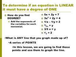 to determine if an equation is linear it must have a degree of one