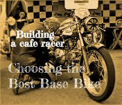building a cafe racer choosing the best base bike caferacerz