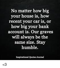 No Matter How Big Your House Is How Recent Your Car Is Or How Big Classy Recent Inspirational Quotes
