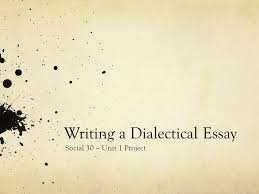writing a dialectical essay social unit project ppt 1 writing a dialectical essay social 30 unit 1 project