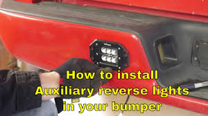 Led Auxiliary Backup Lights How To Install Auxiliary Reverse Lights In A Bumper
