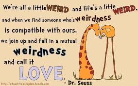 "We're all a little weird…"" – Dr. Seuss motivational inspirational ... via Relatably.com"