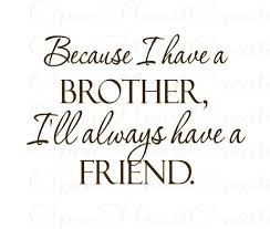 Brotherly Love Quotes Enchanting 48 Memorable Brother Quotes To Show Your Appreciation BayArt