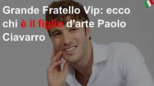Grande Fratello Vip: ecco chi è il figlio d'arte Paolo Ciavarro
