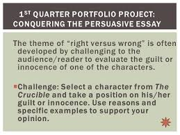 crucible exam intro to the persuasive essay today in english hw  the theme of right versus wrong is often developed by challenging to the audience reader