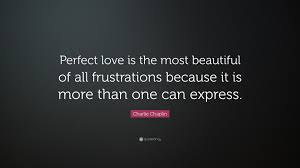 "Perfect Love Quotes Gorgeous Charlie Chaplin Quote ""Perfect Love Is The Most Beautiful Of All"