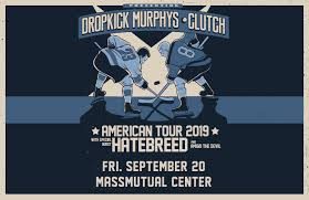 Dropkick Murphys And Clutch Massmutual Center