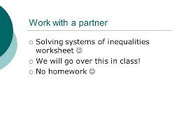 work with a partner solving systems of inequalities worksheet we will go over this