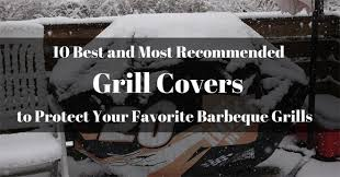 10 Most Popular And Best Grill Covers To Protect Your