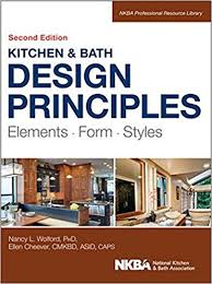 Kitchen And Bath Design Principles: Elements, Form, Styles (NKBA  Professional Resource Library) 2nd Edition