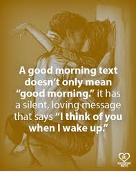 Good Morning Relationship Quotes Best of A Good Morning Text Doesn't Only Mean Good Morning It Has A Silent