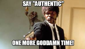 "Meme Maker - Say ""Authentic"" One More Goddamn Time! Meme Maker! via Relatably.com"
