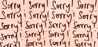 """What To Say Instead Of """"Sorry"""" Awesome Sorry"""