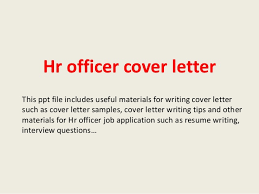 hr officer cover letter this ppt file includes useful materials for writing cover letter such as hr cover letter examples