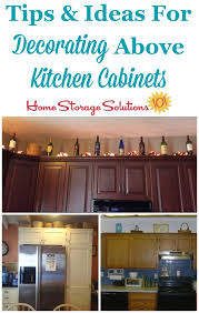 tips and ideas for storage and decorating above kitchen cabinets on home storage solutions 101