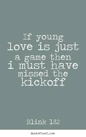 Quotes About Young Love Impressive Blink 48 Picture Quotes If Young Love Is Just A Game Then I Must