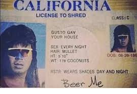 And Night House California Rstr Wt License Your Eer Sex Hair 17b 08-20-100 5 Wears Ht To Gav Classc Shred Day Every E Gusto Mullet Coconuts Meme On me Me 10 Dob Shades Anaconda