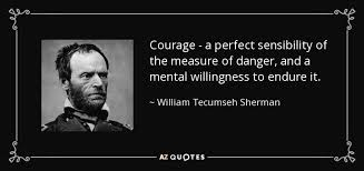 William Tecumseh Sherman quote: Courage - a perfect sensibility of ... via Relatably.com