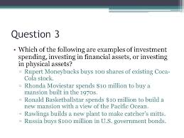 question 3 which of the following are examples of investment spending investing in financial assets