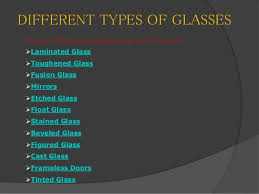 DIFFERENT TYPES OF GLASSES There are 12 different types of glasses mainly  used in construction ...