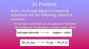 decomposes to produce oxygen and water ex problem write word and balanced chemical equations for the following chemical reaction