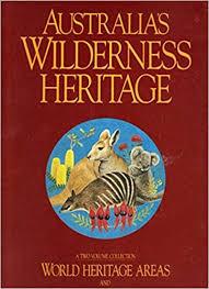 Australia's Wilderness Heritage Volume 1 World Heritage Areas ...