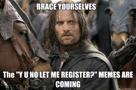 "BRACE YOURSELVES The ""Y U NO LET ME REGISTER?"" MEMES ARE COMING ... via Relatably.com"